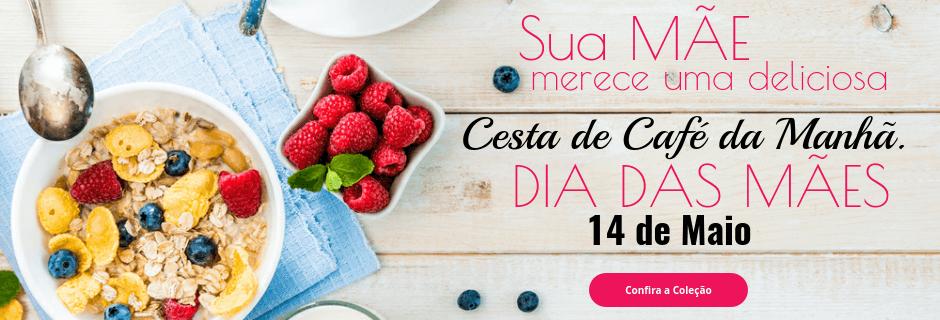 Cesta de Café da Manhã Dia das Mães 2017